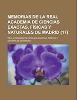Memorias de La Real Academia de Ciencias Exactas, Fisicas y Naturales de Madrid (17 ) af Real Academia De Ciencias Exactas, Real Academia De Ciencias Exactas