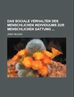 Das Sociale Verhalten Des Menschlichen Individuums Zur Menschlichen Gattung af Josef Seliger