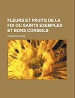 Fleurs Et Fruits de La Foi Ou Saints Exemples Et Bons Conseils af Stanislas Foure