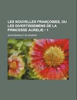 Les Nouvelles Francoises, Ou Les Divertissemens de La Princesse Aurelie (1) af Jean Regnault De Segrais