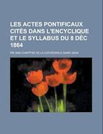 Les Actes Pontificaux Cites Dans L'Encyclique Et Le Syllabus Du 8 Dec 1864 af Pie