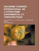 Deuxieme Congres International de L'Hypnotisme Experimental Et Therapeutique; Tenu a Paris Du 12 Au 18 Aout 1902 [I. E. 1900] Comptes Rendus af Dgar B. Rillon, Edgar Berillon