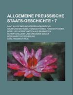 Allgemeine Preussische Staats-Geschichte (7); Samt Aller Dazu Gehorigen Konigreichs, Churfurstenthums, Herzogthumer, Furstenthumer, Graf- Und Herrscha