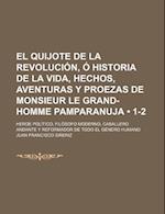 El  Quijote de La Revolucion, O Historia de La Vida, Hechos, Aventuras y Proezas de Monsieur Le Grand-Homme Pamparanuja (1-2); Heroe Politico, Filosof af Juan Francisco Sineriz, Juan Francisco Si Eriz
