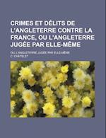 Crimes Et Delits de L'Angleterre Contre La France, Ou L'Angleterre Jugee Par Elle-Meme af C. Chatelet, C. Ch Telet