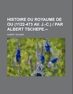 Histoire Du Royaume de Ou (1122-473 AV. J.-C.) - Par Albert Tschepe.-- af Albert Tschepe