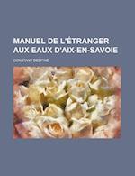 Manuel de L'Etranger Aux Eaux D'Aix-En-Savoie af Constant Despine