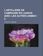 L'Artillerie de Campagne En Liaison Avec Les Autres Armes (2) af Hippolyte Langlois