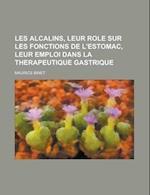 Les Alcalins, Leur Role Sur Les Fonctions de L'Estomac, Leur Emploi Dans La Therapeutique Gastrique af Maurice Binet