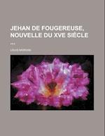 Jehan de Fougereuse, Nouvelle Du Xve Siecle af Louis Morvan