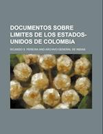 Documentos Sobre Limites de Los Estados-Unidos de Colombia af Ricardo S. Pereira
