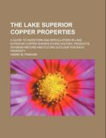 The Lake Superior Copper Properties; A Guide to Investors and Speculators in Lake Superior Copper Shares Giving History, Products, Dividend Record and