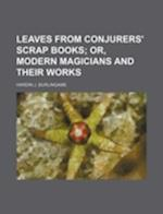 Leaves from Conjurers' Scrap Books; Or, Modern Magicians and Their Works af Hardin J. Burlingame