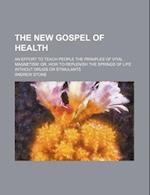 The New Gospel of Health; An Effort to Teach People the Priniples of Vital Magnetism Or, How to Replenish the Springs of Life Without Drugs or Stimula af Andrew Stone