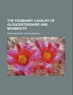 The Yeomanry Cavalry of Gloucestershire and Monmouth af Windham Henry Wyndham-Quin