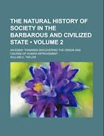 The Natural History of Society in the Barbarous and Civilized State (Volume 2 ); An Essay Towards Discovering the Origin and Course of Human Improveme af William C. Taylor