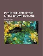 In the Shelter of the Little Brown Cottage af Estella Wight
