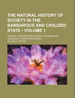 The Natural History of Society in the Barbarous and Civilized State (Volume 1 ); An Essay Towards Discovering the Origin and Course of Human Improveme af William C. Taylor