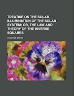 Treatise on the Solar Illumination of the Solar System; Or, the Law and Theory of the Inverse Squares af Collyns Simon