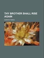Thy Brother Shall Rise Again af Dorothy Pierce