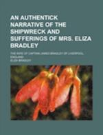 An Authentick Narrative of the Shipwreck and Sufferings of Mrs. Eliza Bradley; The Wife of Captain James Bradley of Liverpool, England af Eliza Bradley