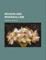 Reason and Ingersollism af Morgan E. Dowling