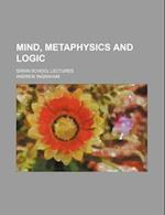 Mind, Metaphysics and Logic; Swain School Lectures af Andrew Ingraham