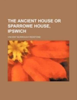 Bog, paperback The Ancient House or Sparrowe House, Ipswich af Vincent Burrough Redstone