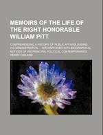 Memoirs of the Life of the Right Honorable William Pitt; Comprehending a History of Public Affairs During His Administration Interspersed with Biograp af Henry Cleland