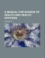 A Manual for Boards of Health and Health Officers af Lewis Balch
