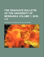 The Graduate Bulletin of the University of Nebraska Volume 1, Nos. 1-3 af University of Nebraska