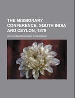 The Missionary Conference; South India and Ceylon, 1879 af South India Missionary Conference