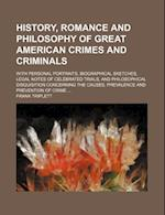 History, Romance and Philosophy of Great American Crimes and Criminals; With Personal Portraits, Biographical Sketches, Legal Notes of Celebrated Tria af Frank Triplett