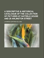 A Descriptive & Historical Catalogue of the Collection of Pictures at Hatfield House and 20 Arlington Street af Laurence Gifford Holland
