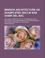 Mission Architecture as Examplified [Sic] in San Xaier del Bac; Including a Complete List of the Missions in the Southwest Also a Bibliography of the af Prentice Duell