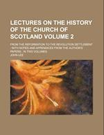 Lectures on the History of the Church of Scotland Volume 2; From the Reformation to the Revolution Settlement with Notes and Appendices from the Autho