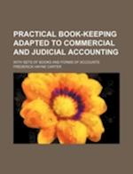 Practical Book-Keeping Adapted to Commercial and Judicial Accounting; With Sets of Books and Forms of Accounts af Frederick Hayne Carter