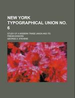 New York Typographical Union No. 6; Study of a Modern Trade Union and Its Predecessors af George a. Stevens