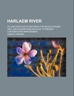 Harlaem River; Its Use Previous to and Since the Revolutionary War, and Suggestions Relative to Present Contemplated Improvement af Lewis G. Morris