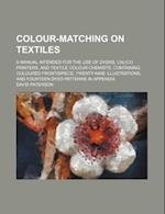 Colour-Matching on Textiles; A Manual Intended for the Use of Dyers, Calico Printers, and Textile Colour Chemists, Containing Coloured Frontispiece, T af David Paterson