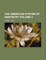 The American System of Dentistry Volume 2 af Wilbur F. Litch