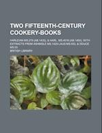 Two Fifteenth-Century Cookery-Books; Harleian MS.279 (AB.1430), & Harl. MS.4016 (AB.1450), with Extracts from Ashmole MS.1429 Laud MS.553, & Douce MS.