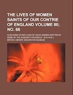 The Lives of Women Saints of Our Contrie of England Volume 80; No. 86; Also Some Other Liues of Holie Women Written by Some of the Auncient Fathers (C