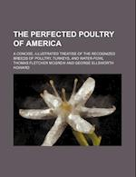 The Perfected Poultry of America; A Concise, Illustrated Treatise of the Recognized Breeds of Poultry, Turkeys, and Water-Fowl af Thomas Fletcher McGrew