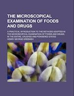 The Microscopical Examination of Foods and Drugs; A Practical Introduction to the Methods Adopted in the Microscopical Examination of Foods and Drugs,
