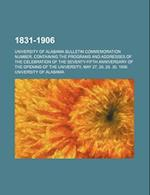 1831-1906; University of Alabama Bulletin Commemoration Number, Containing the Programs and Addresses of the Celebration of the Seventy-Fifth Annivers af University of Alabama