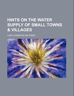 Hints on the Water Supply of Small Towns & Villages af Luke Livingston Macassey