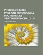 Physiologie Des Passions Ou Nouvelle Doctrine Des Sentiments Moraux (2) af C. Albert White, Jean-Louis Alibert