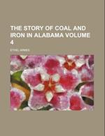The Story of Coal and Iron in Alabama Volume 4 af Ethel Armes