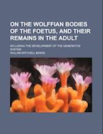On the Wolffian Bodies of the Foetus, and Their Remains in the Adult; Including the Development of the Generative System af William Mitchell Banks